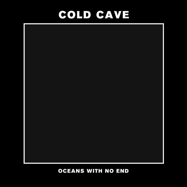 coldcave oceans Listen to the driving title track off Cold Caves new EP, Oceans With No End