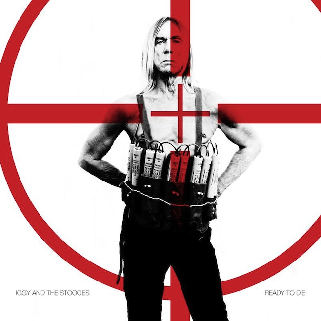iggypopreadydiecover Stream: Iggy Pop and the Stooges new album, Ready to Die