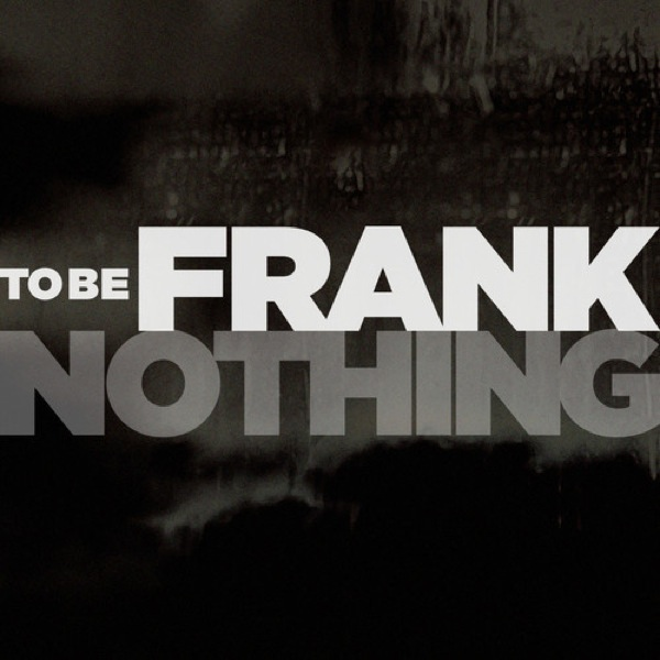to be frank nothing