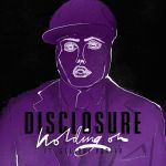 Disclosure new single song listen stream Holding On