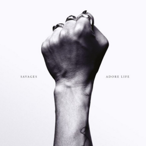 savages adore life new album The 50 Most Anticipated Albums of 2016