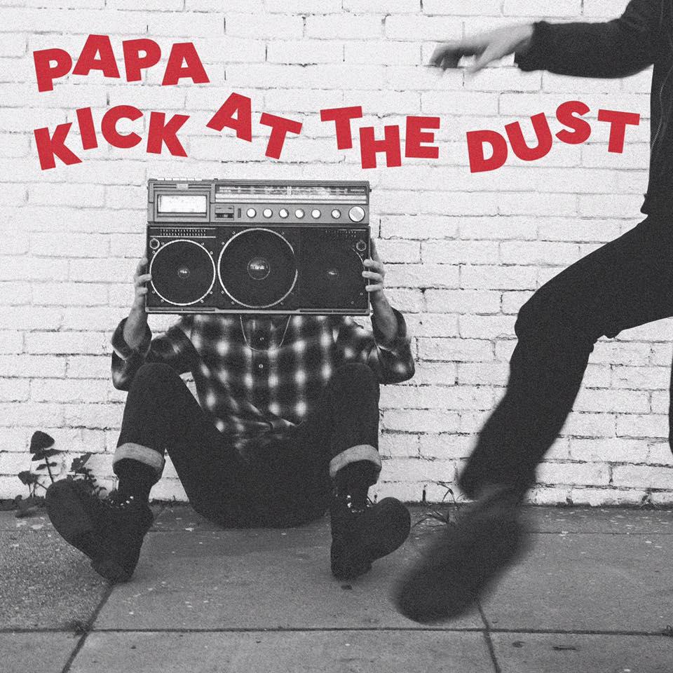 papa kick at the dust Stream: PAPAs new album Kick at the Dust