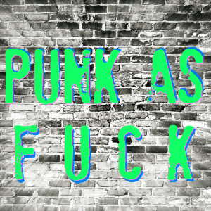 punk as fuck final A Punk Playlist for the Dying Days of Donald Trump