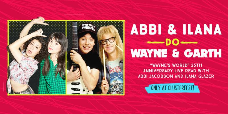 unnamed 33 Broad Citys Ilana Glazer and Abbi Jacobson will do a live reading of Waynes World for its 25th anniversary