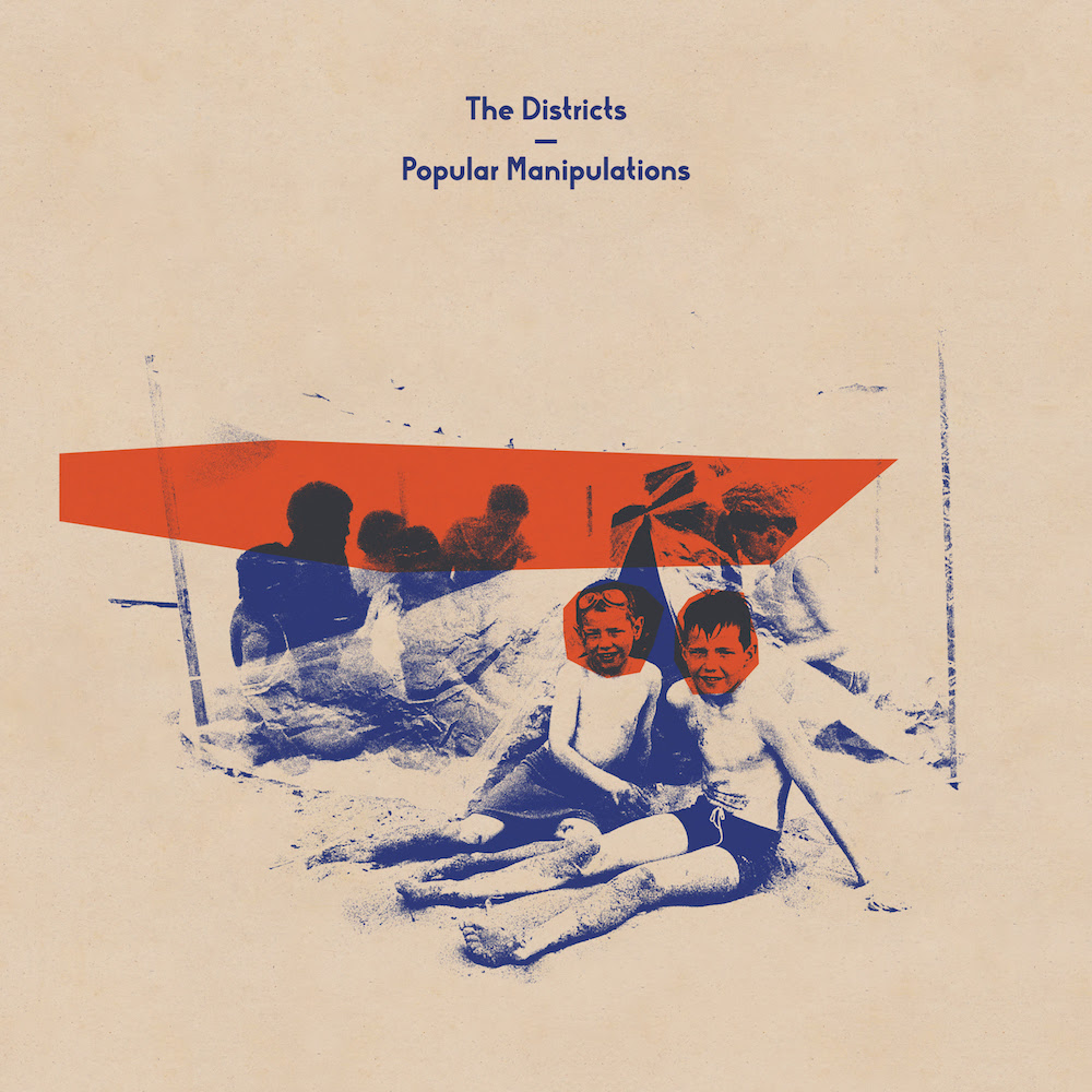 the districts popular manipulations album The Districts release new album Popular Manipulations: Stream