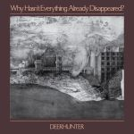 deerhunter why hasn't everything already disappeared