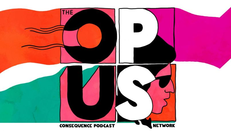 opus dylan final e1542655628913 Consequence Podcast Network