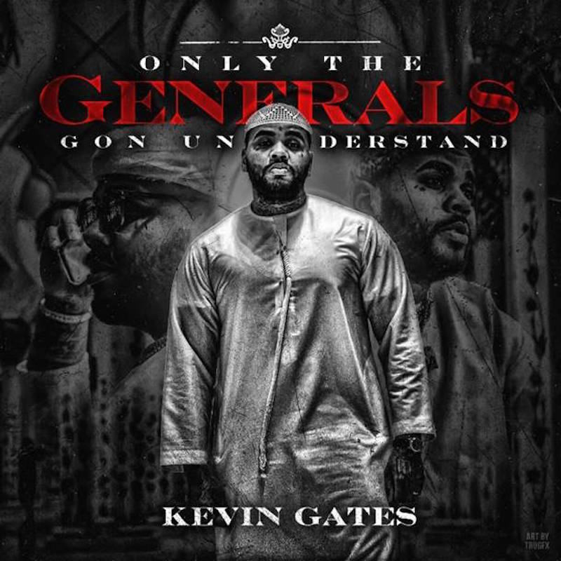 kevin gates new ep only generals artwork Kevin Gates drops new EP, Only the Generals Gon Understand: Stream