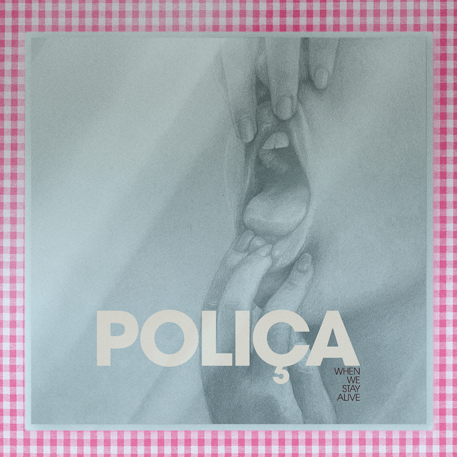 POLICA when we stay alive album artwork Poliça announce new album When We Stay Alive, share Driving: Stream