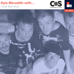 Kyle Meredith With... Cold War Kids