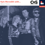 Kyle Meredith With... Neon Trees