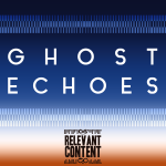 Relevant Content - Ghost Echoes