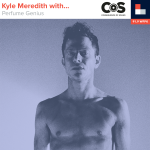 Kyle Meredith With... Perfume Genius
